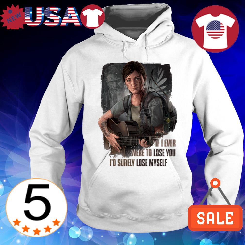 The Last of Us Ellie if I ever were to lose you I'd surely lose myself s Hoodie White