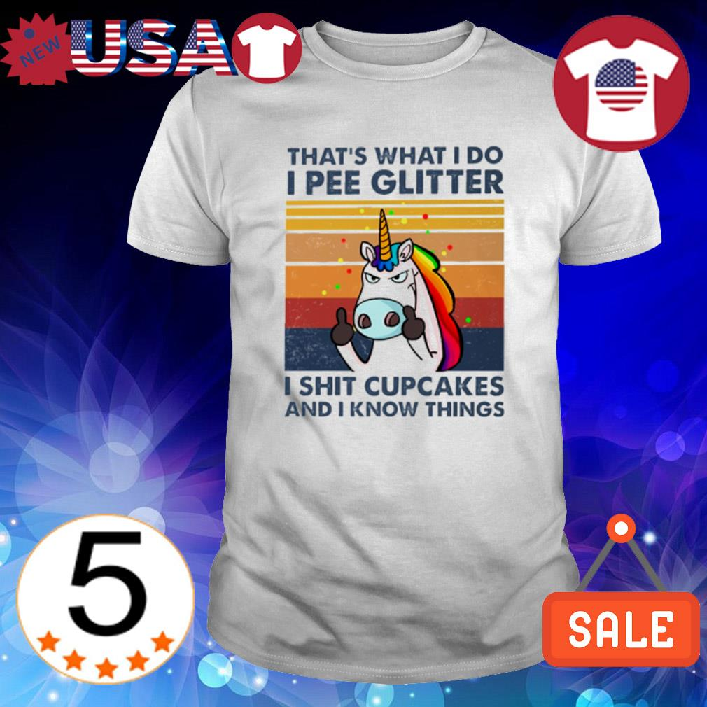 Unicorn that's what I do I pee glitter I shit cupcakes and I know things vintage shirt
