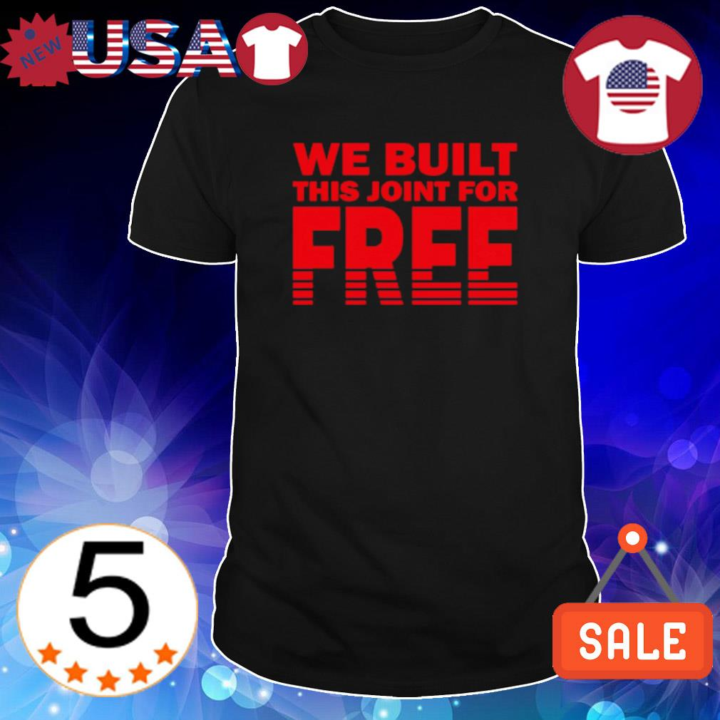 We built this joint for free shirt