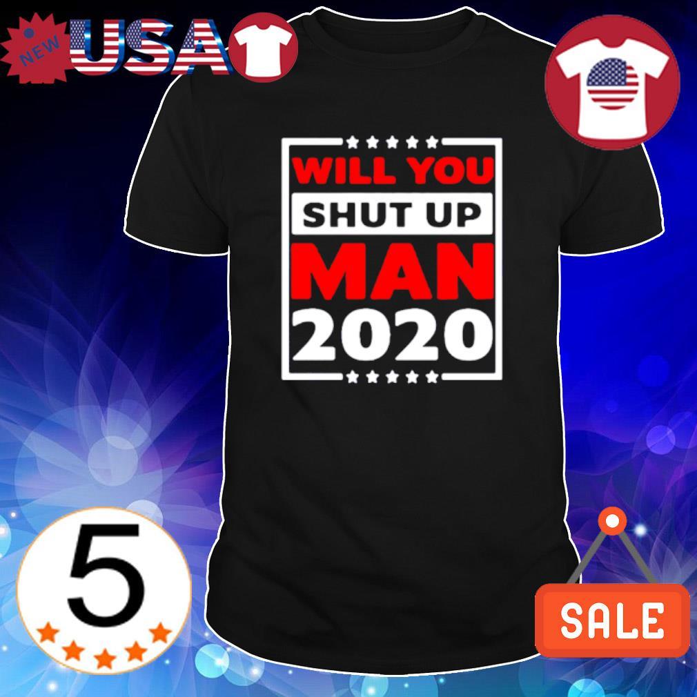 Will you shut up man 2020 shirt