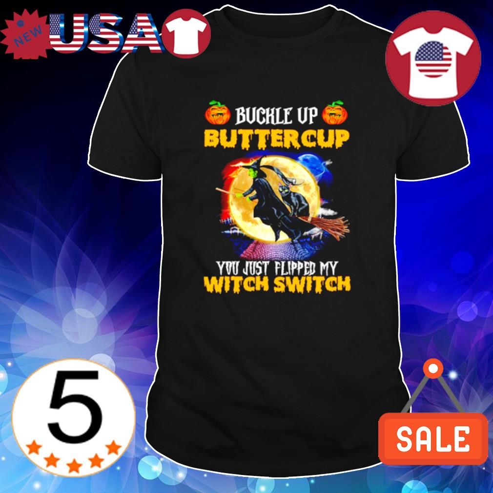 Witch and cat buckle up buttercup you just flipped my witch switch Halloween shirt