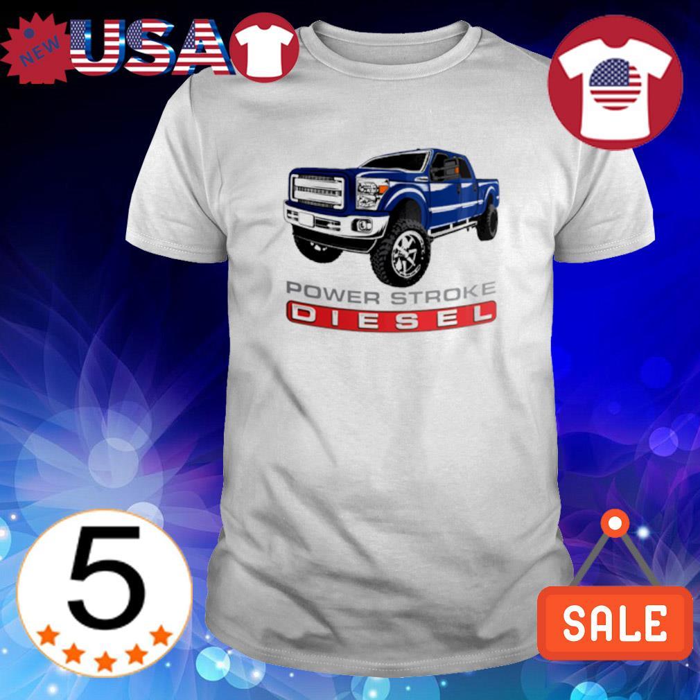 Blue Truck power stroke diesel shirt