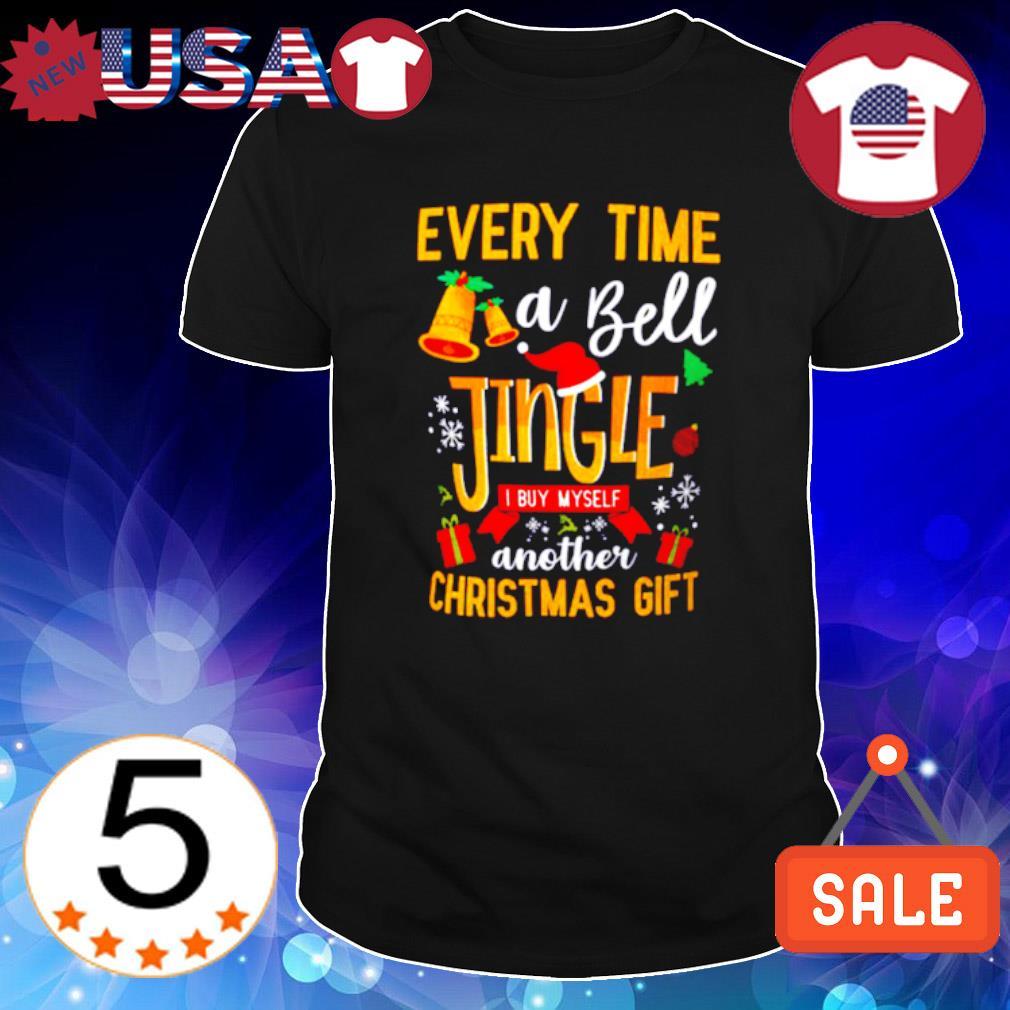 Everytime a Bell Jingle I buy myself another Christmas gift shirt