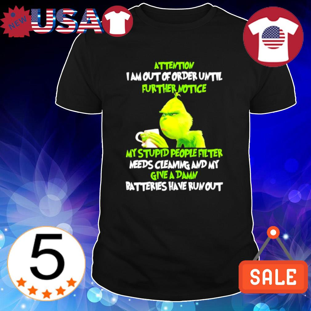 Grinch attertion I am out of order until further notice shirt
