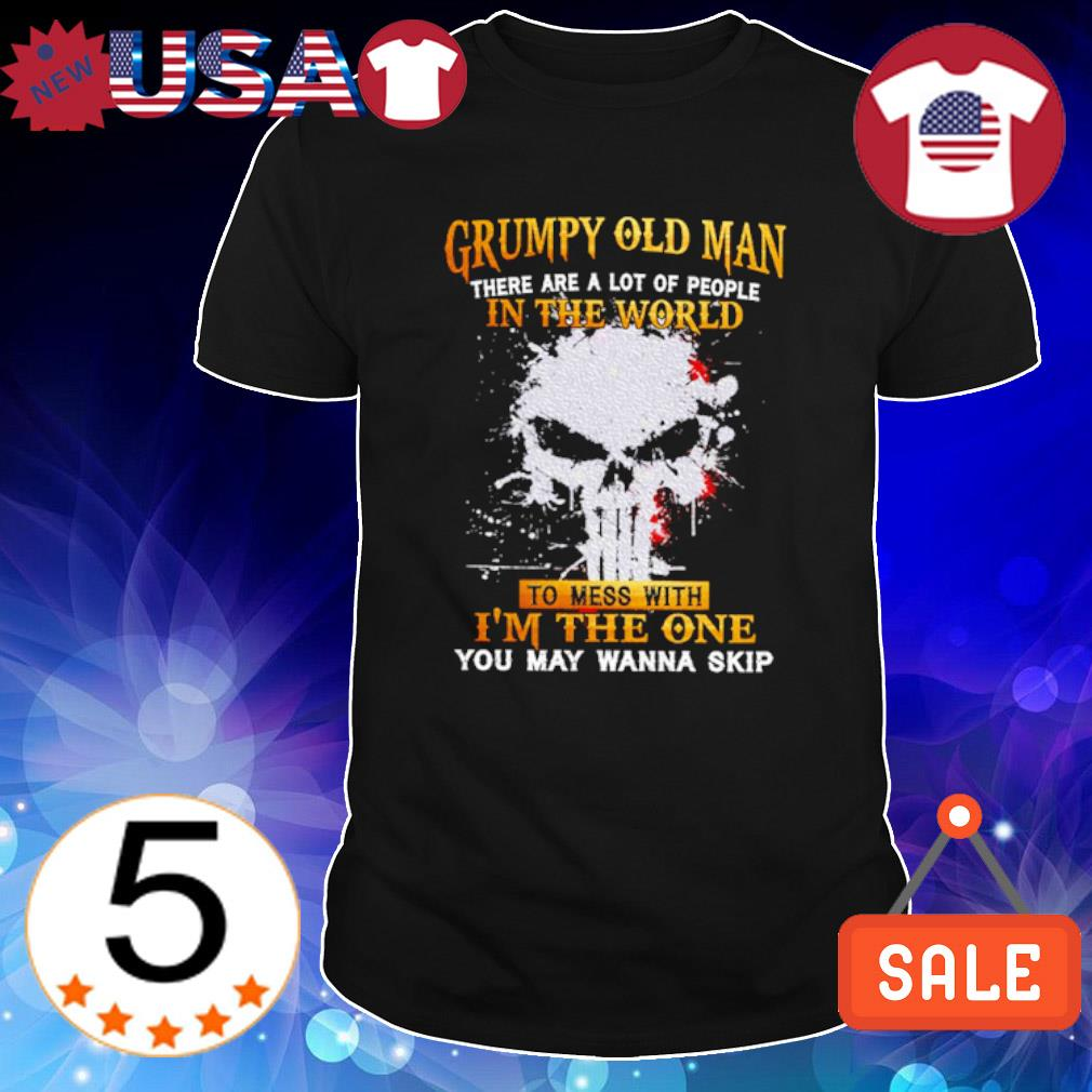 Grumpy old man there are a lot of people in the world to mess with shirt