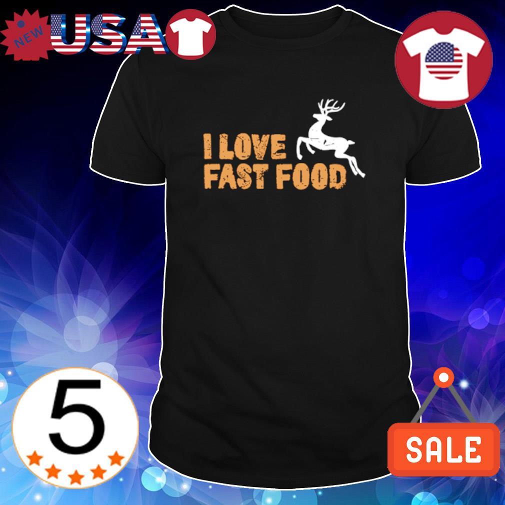 Hunting I love fast food shirt