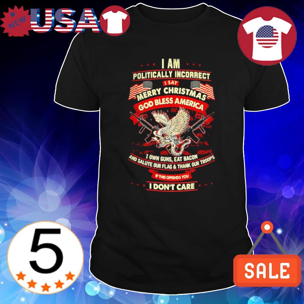 I am politically incorrect I say merry Christmas God bless America shirt