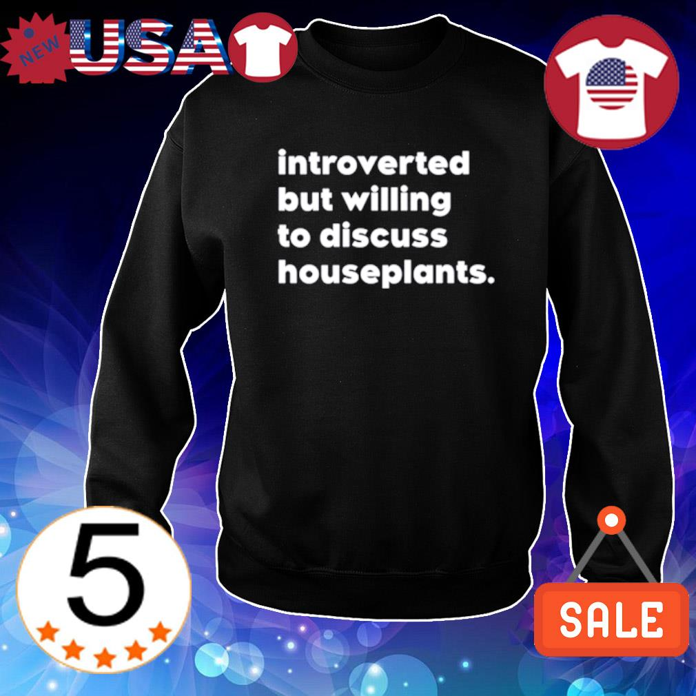 Introverted but willing to discuss houseplants s Sweater Black