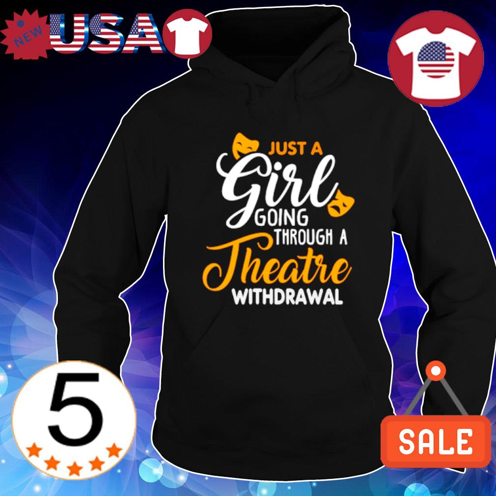Just a girl going through theatre withdrawal s Hoodie Black