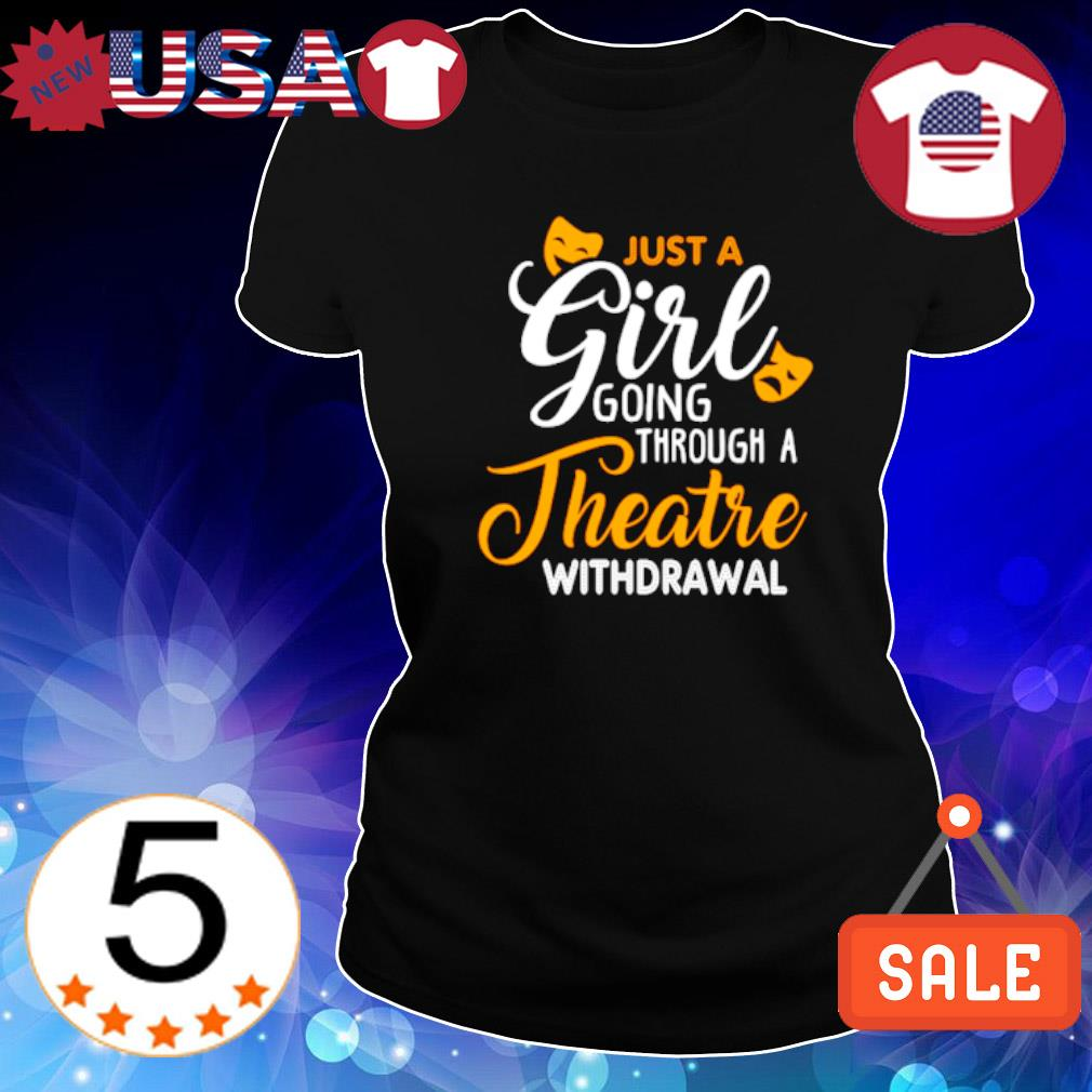 Just a girl going through theatre withdrawal s Ladies Tee-Black