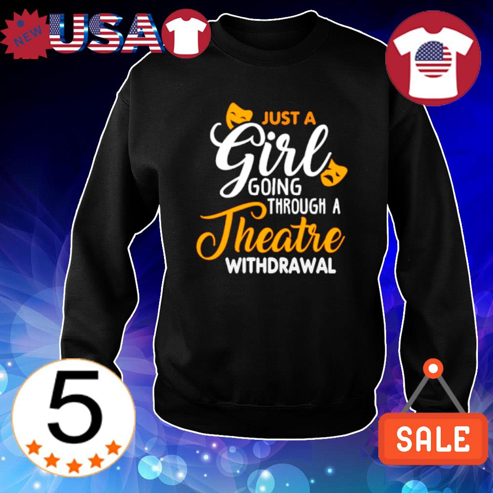 Just a girl going through theatre withdrawal s Sweater Black