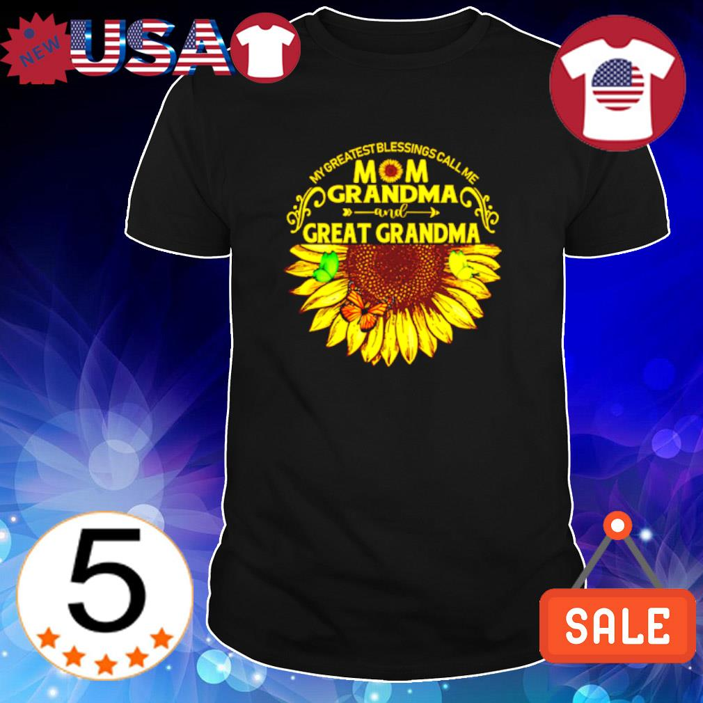 My greatest blessings call me Mom Grandma and great Grandma sunflower shirt
