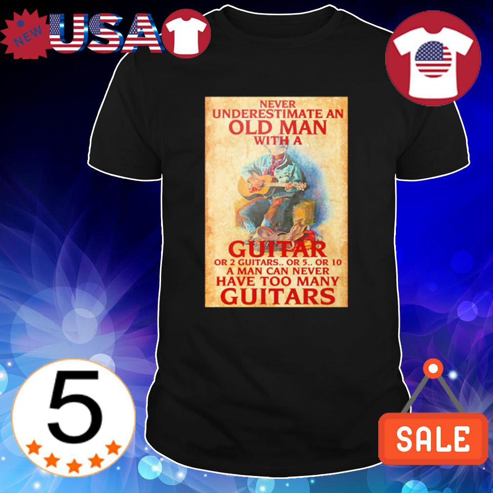 Never underestimate an old man with a guitar or 2 guitars or 5 or 10 shirt