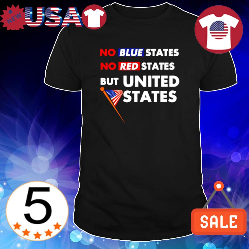 No blue States no red States but United States shirt