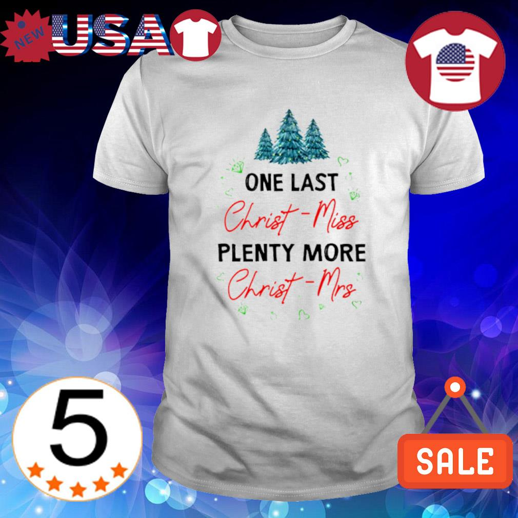 One last Christ-miss plenty more Christ-mrs Christmas shirt
