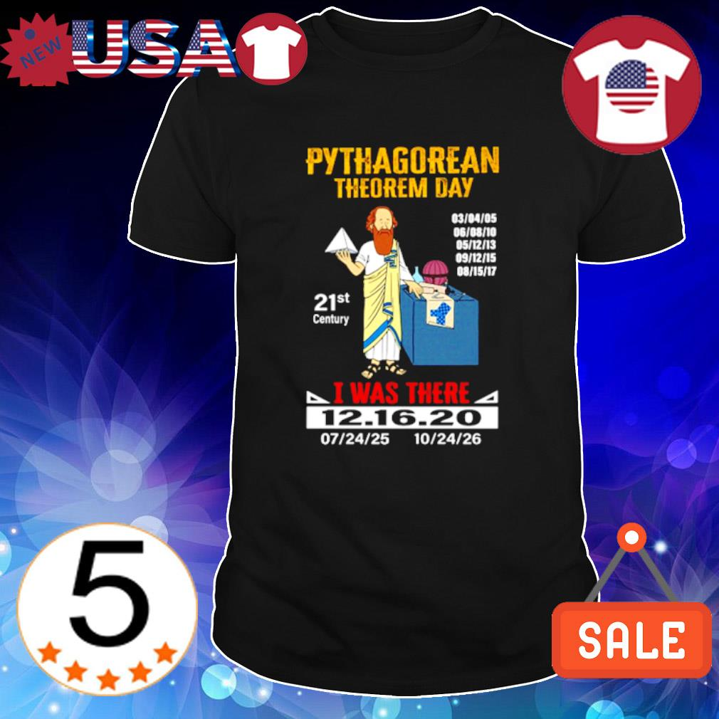 Pythagorean theorem day 21st century I was there 12.16.20 shirt