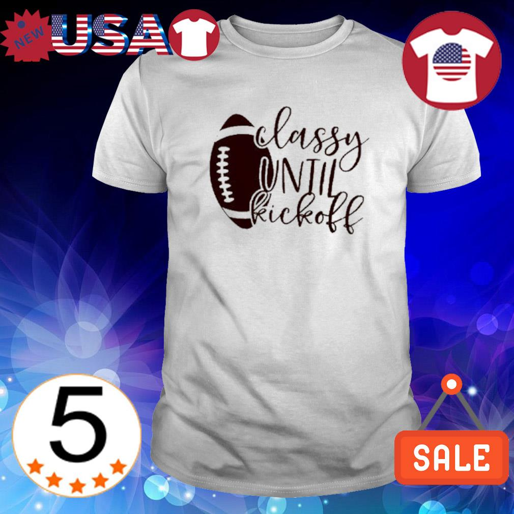 Rugby classy until kickoff shirt