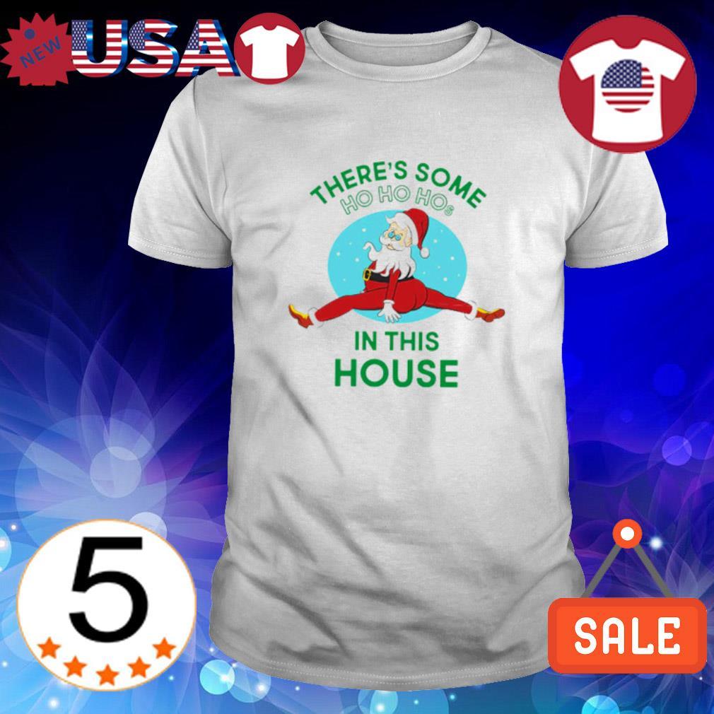 Santa dabbing there's some Ho Ho Ho in this house Christmas shirt