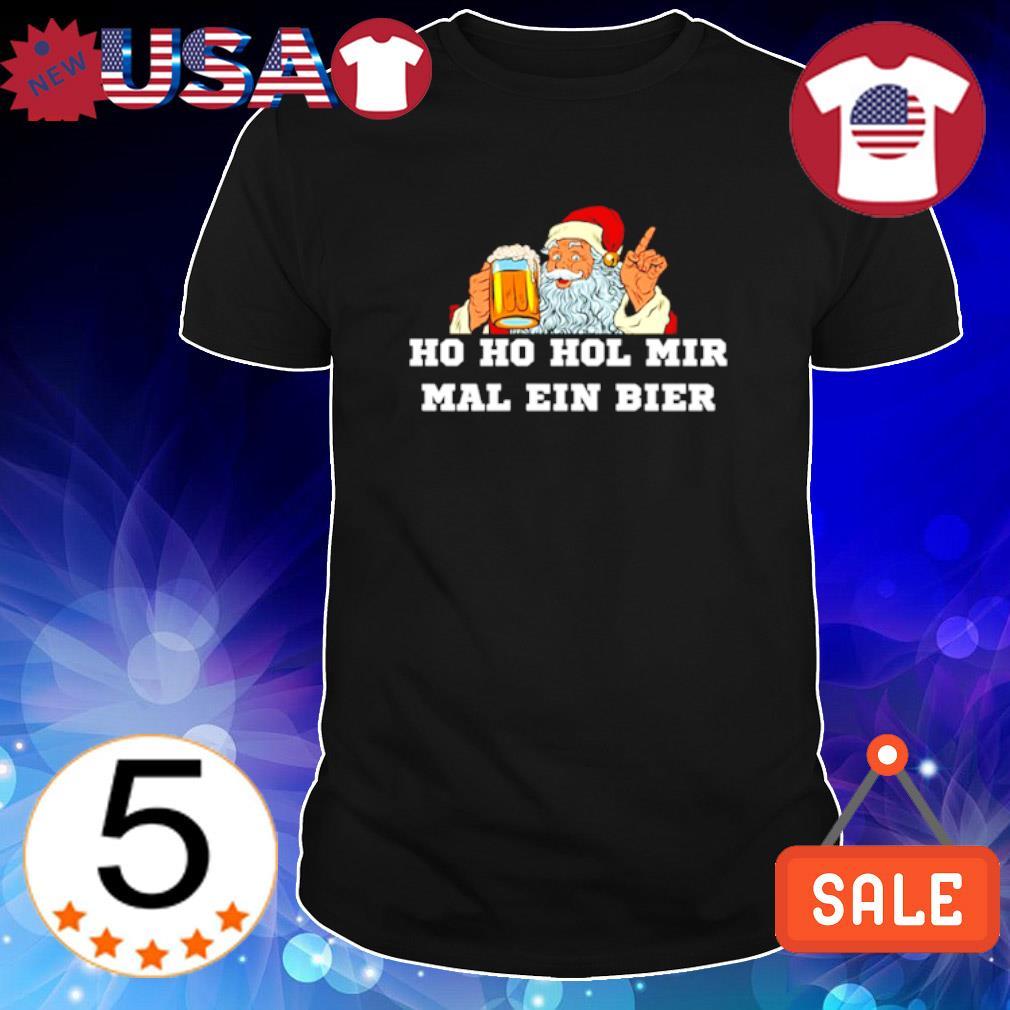 Santa drinking beer Ho Ho hol mir mal ein bier shirt