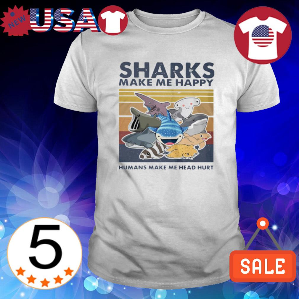 Sharks make me happy humans make me head hurt vintage shirt
