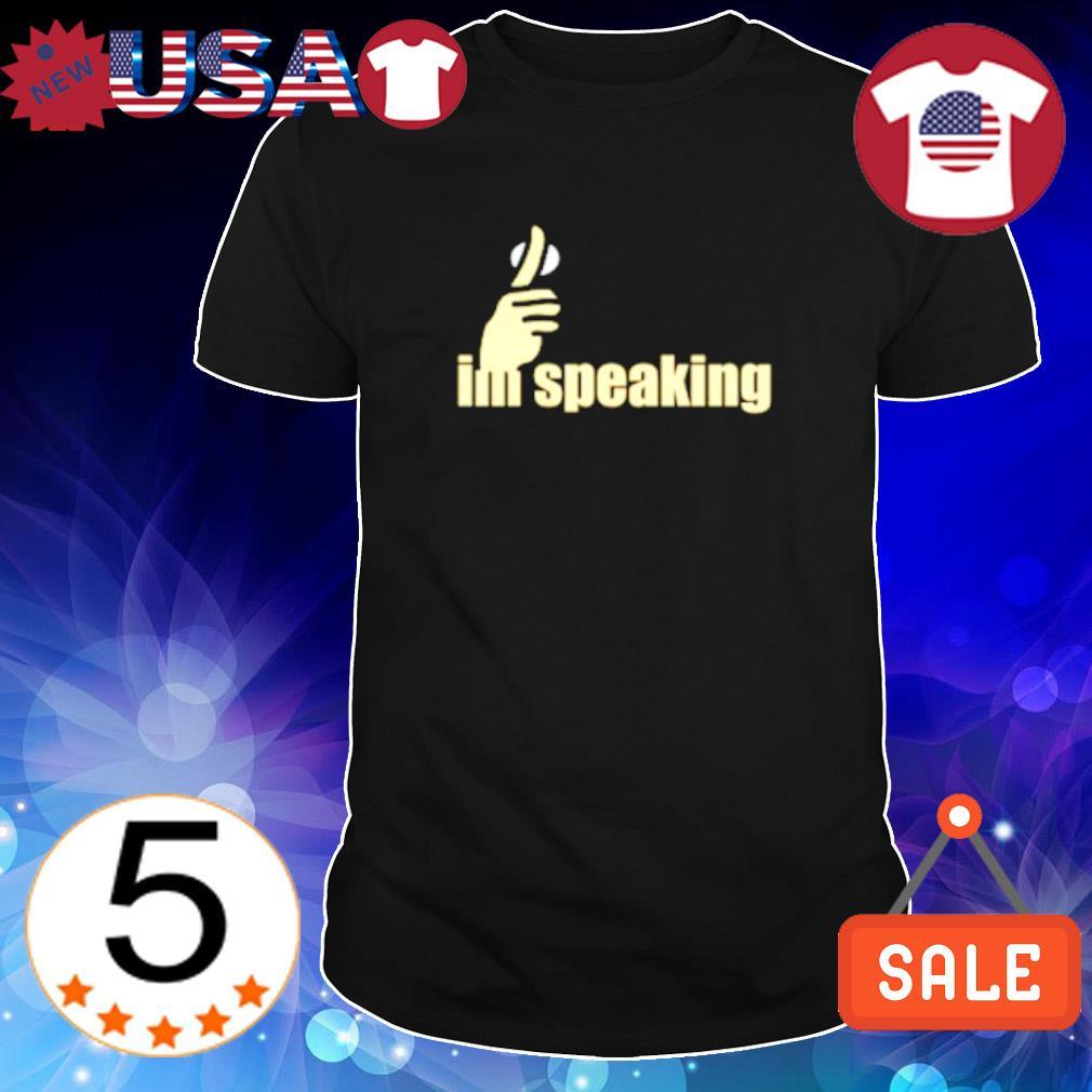 Shhh I'm speaking shirt