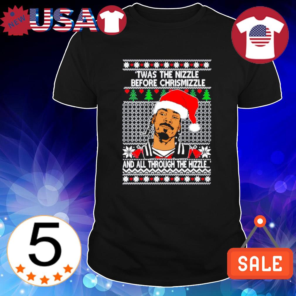 Snoop Dogg twas the nizzle before chrismizzle and all through the hizzle Christmas shirt