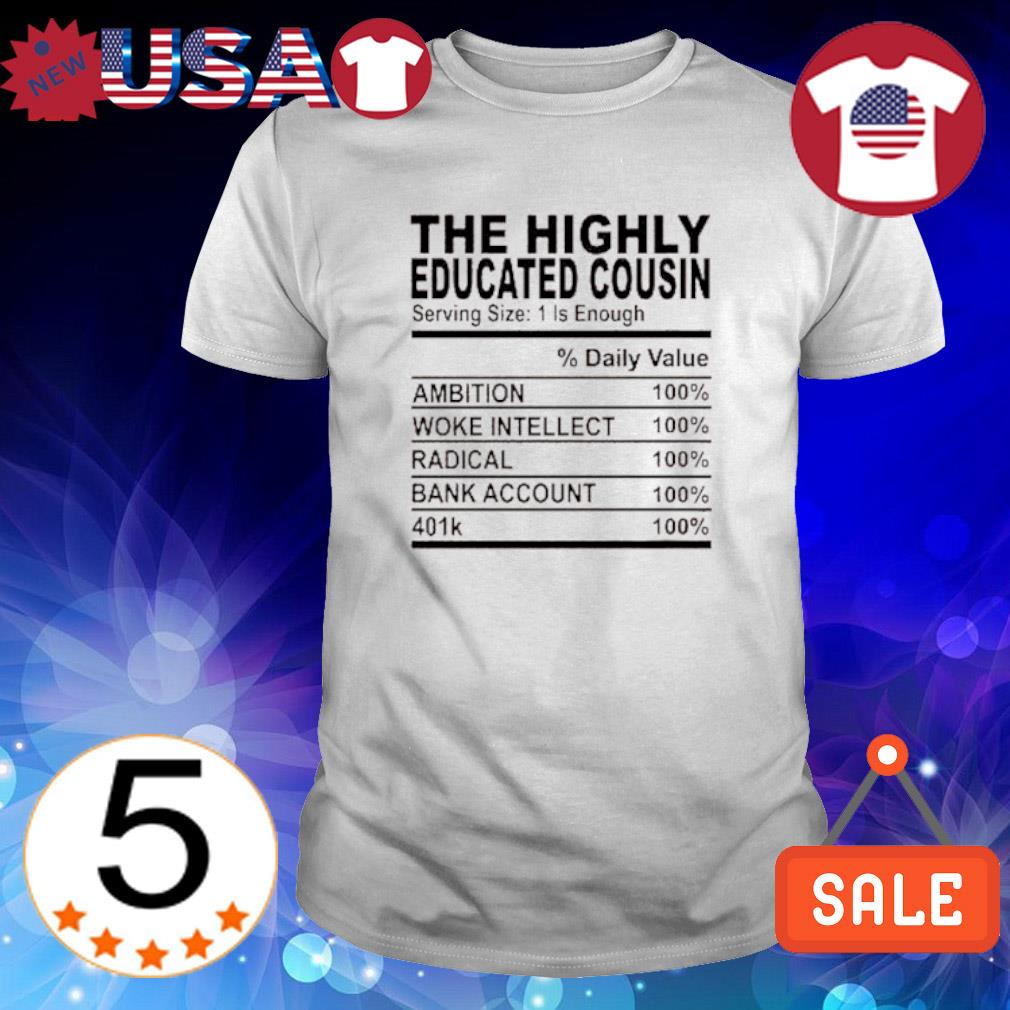 The highly educated cousin serving size 1 is enough shirt