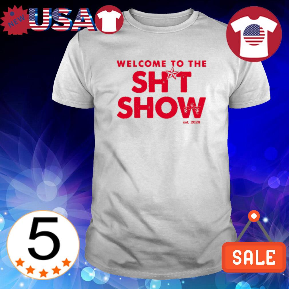 Welcome to the shit show est 2020 shirt