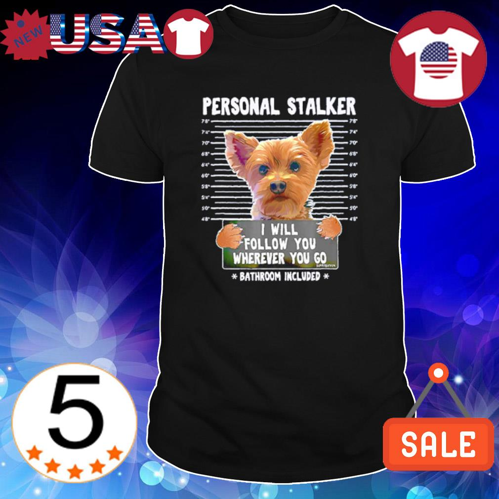 Yorkshire personal stalker I will follow you wherever you go shirt
