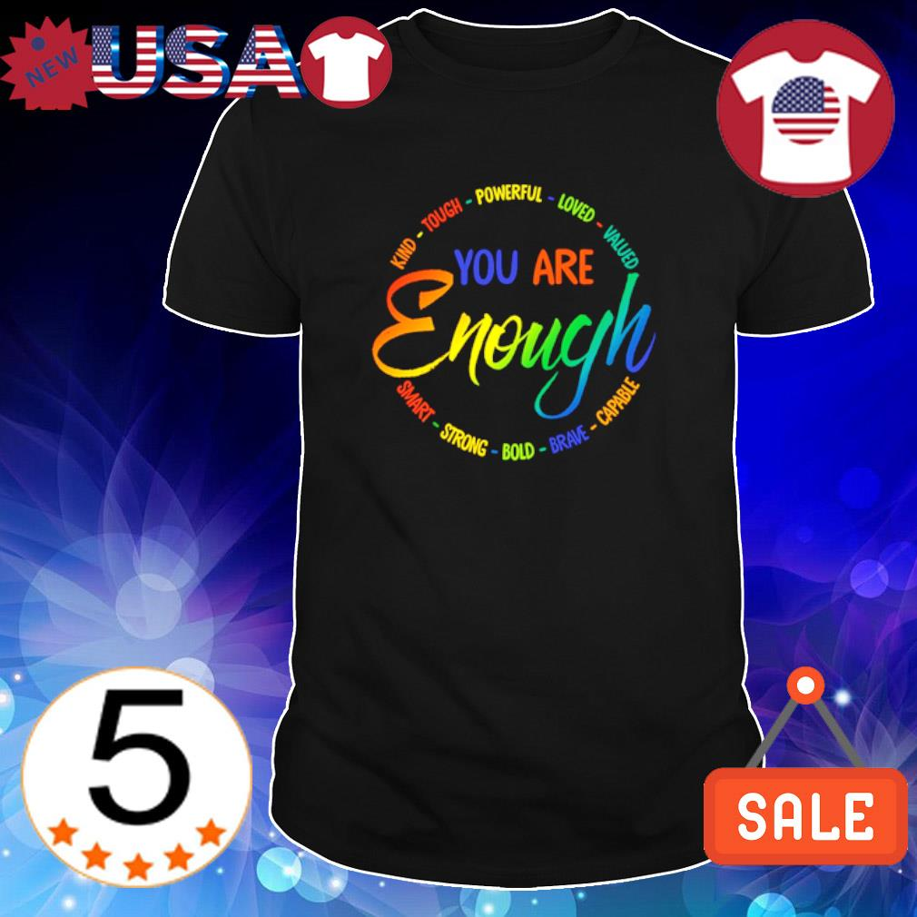 You are enough kind touch powerful loved valued shirt