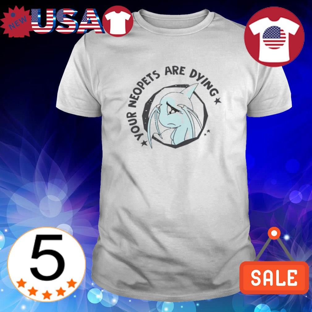 Your Neopets are dying Shoyru cry shirt