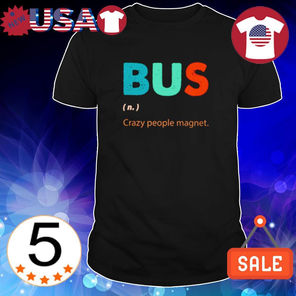 Bus crazy people magnet shirt