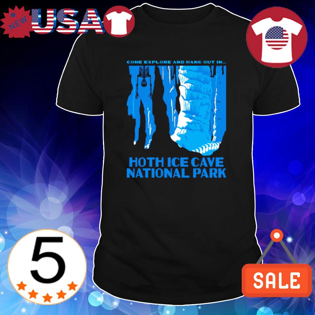 Come explore and hang out in hoth ice cave national park shirt