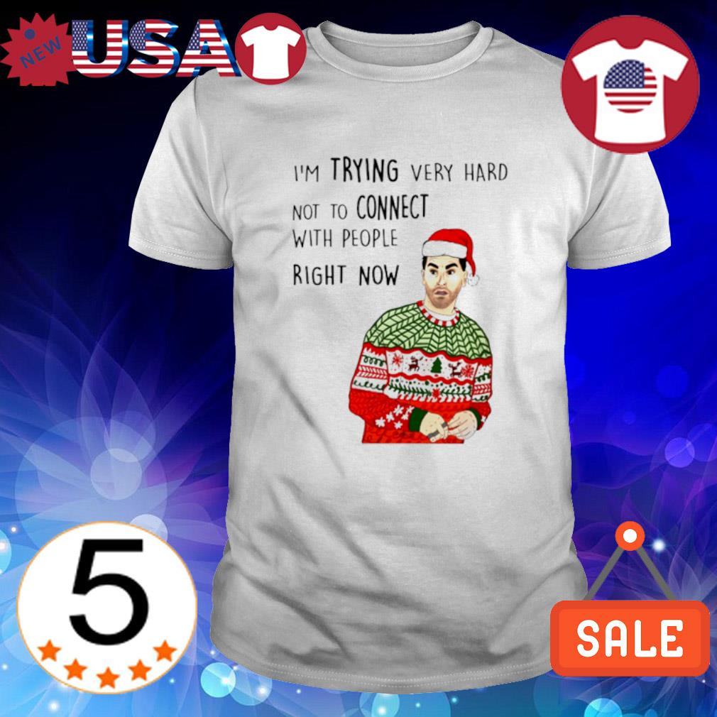 David Rose I'm trying very hard not to connect with people right now Christmas shirt