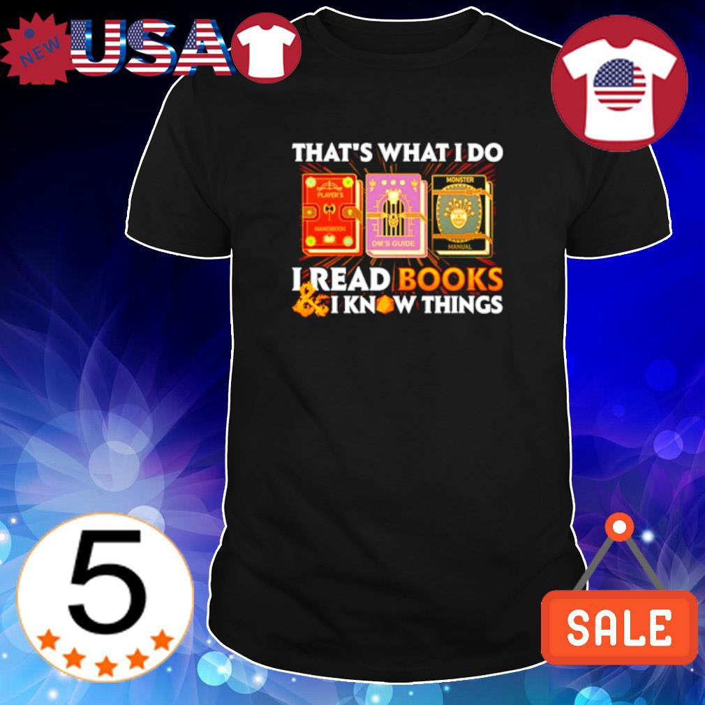 Dungeons & Dragons that's what I do I read books and I know things shirt