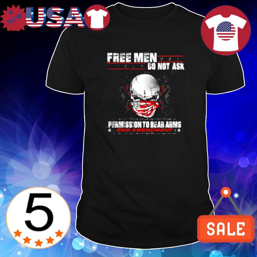 Free men do no ask permission to bear arms shirt