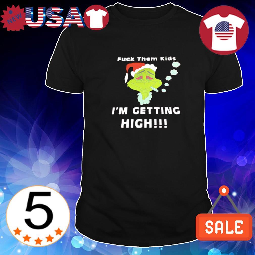 Grinch fuck them kidz I'm getting high shirt