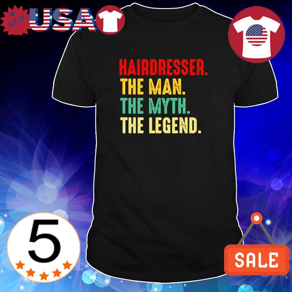 Hairdresser the man the myth the legend shirt