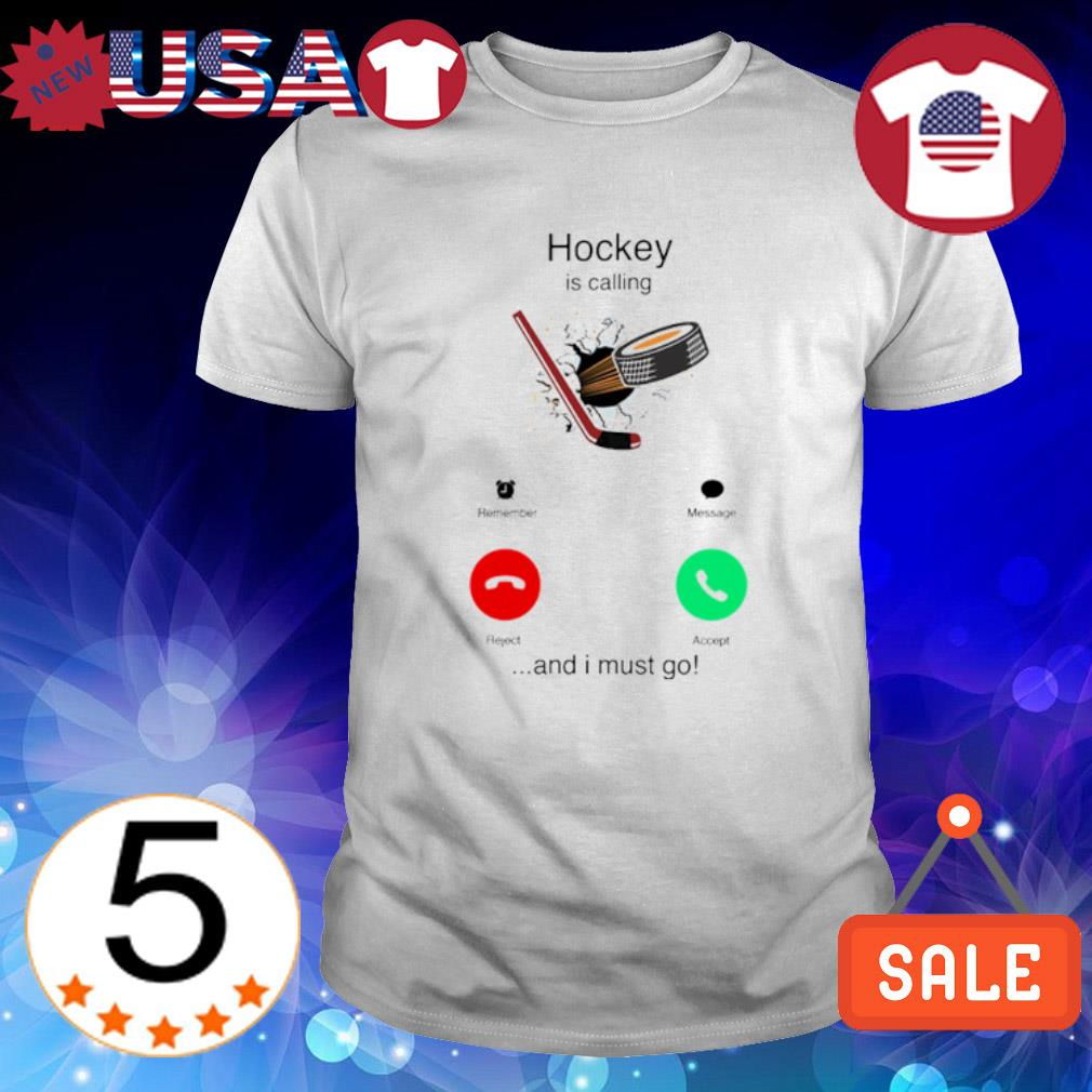Hockey is calling and I must go shirt