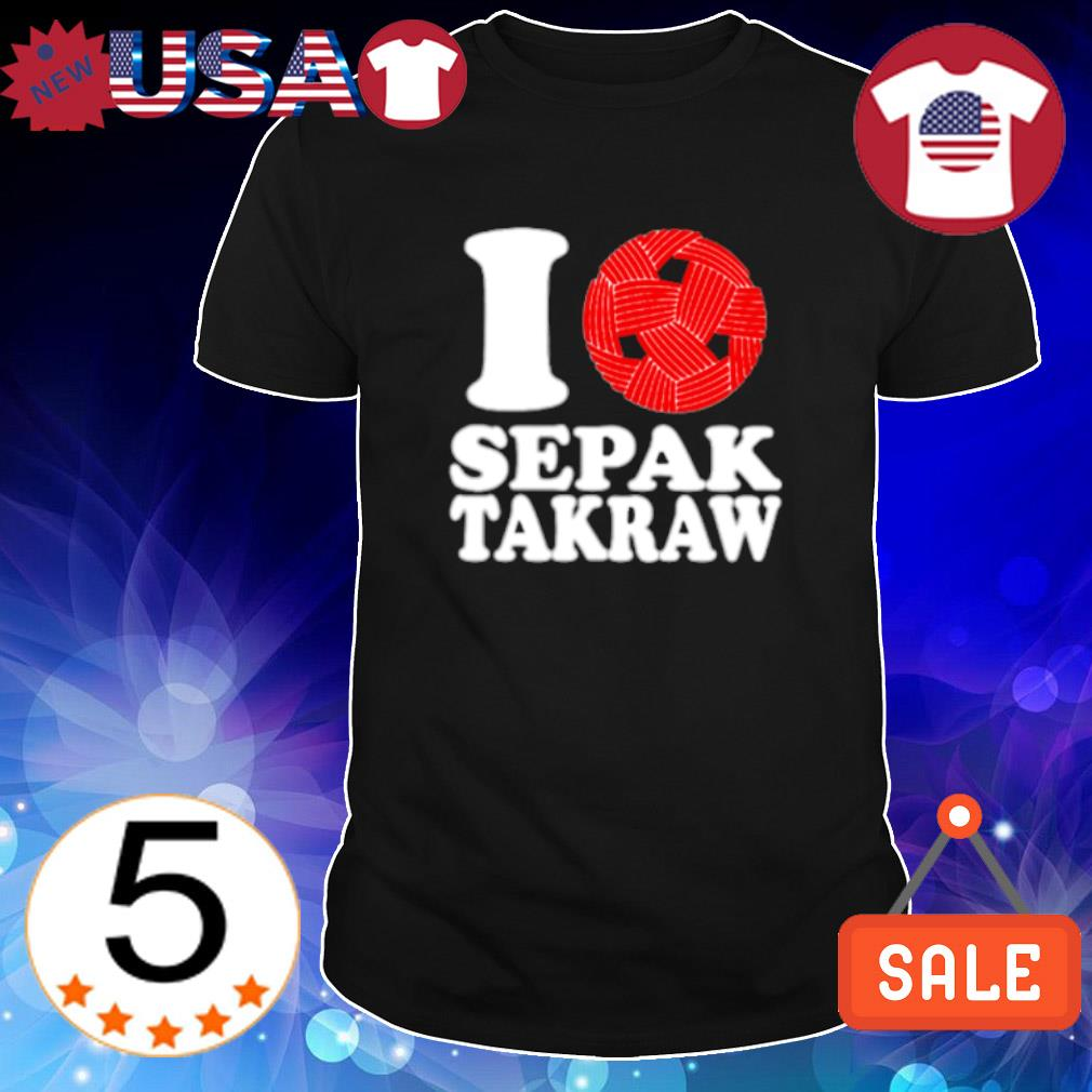 I love Sepak Takraw shirt