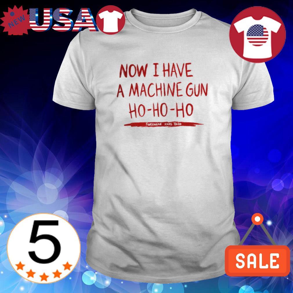 Now I have a machine gun Ho Ho Ho forcenear X-mas 2020 shirt