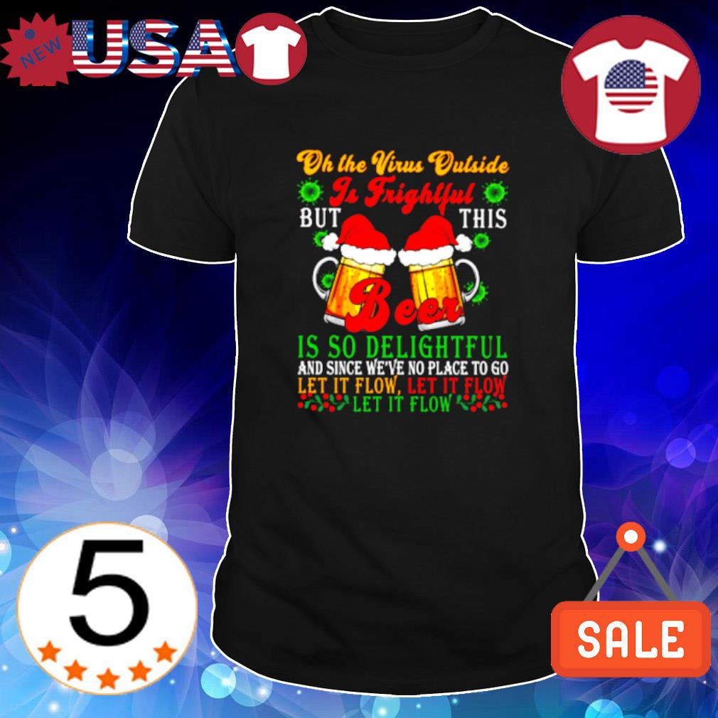 Oh the virus outside is frightful but this beer is so delightful shirt
