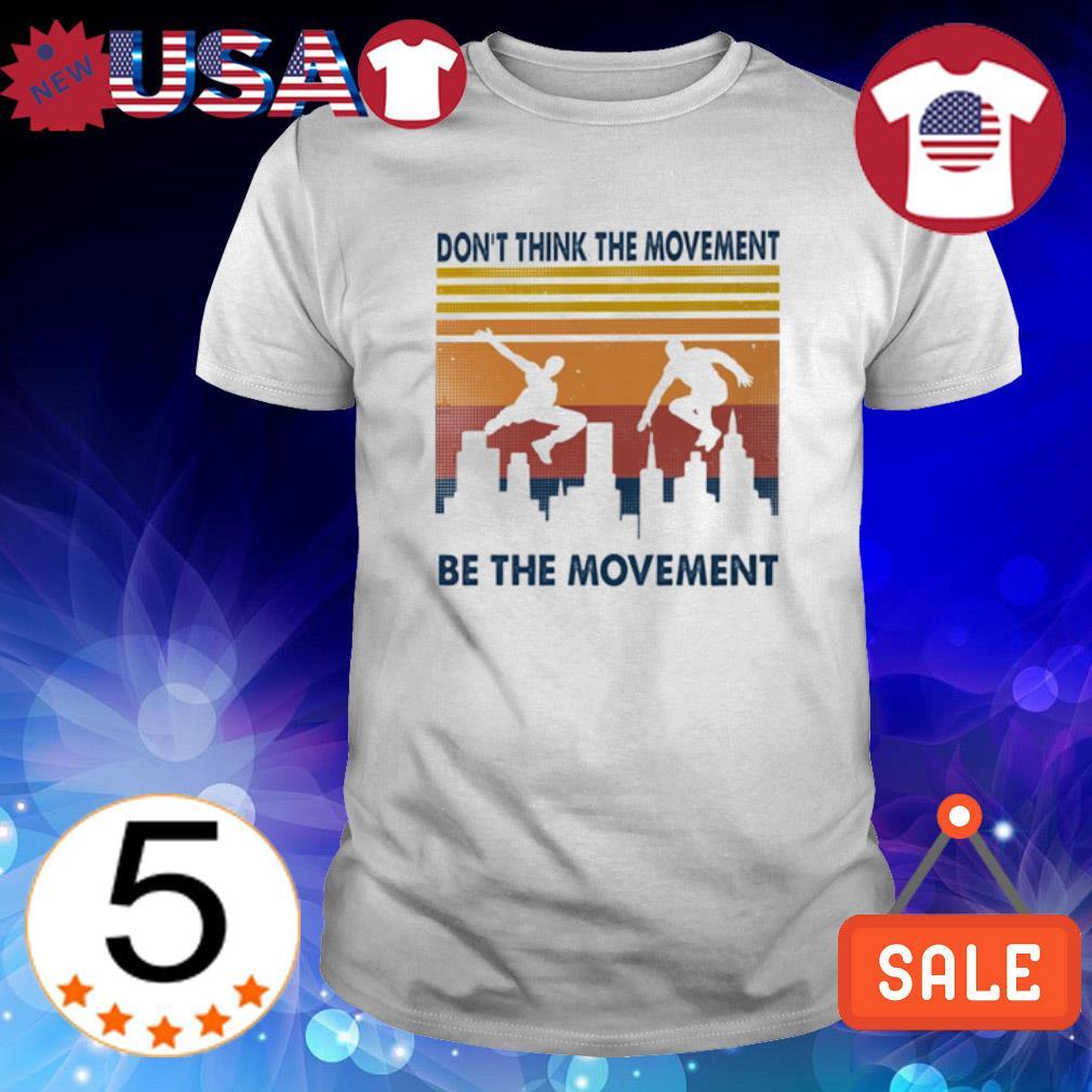 Parkour don't think the movement be the movement vintage shirt