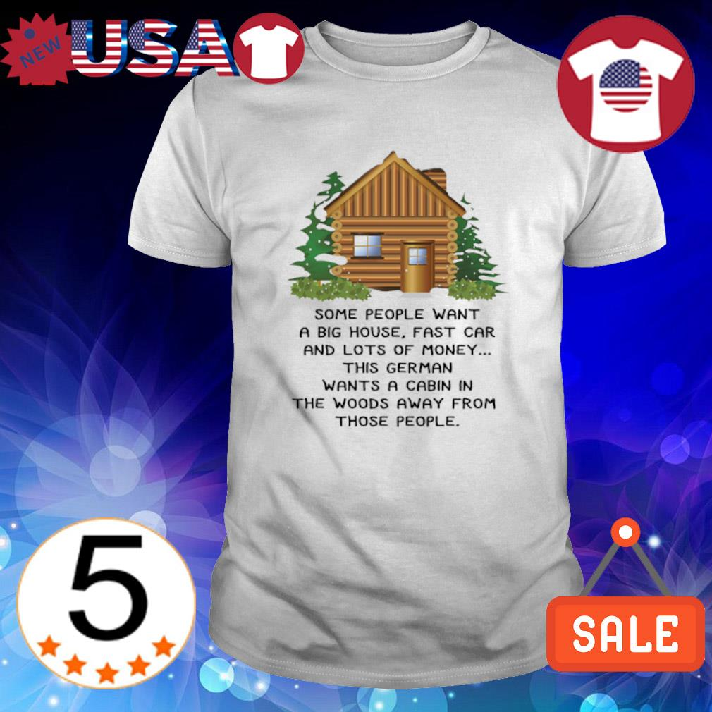 Some people want a big house fast car and lots of money shirt