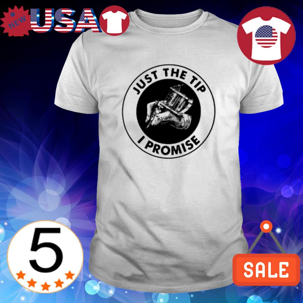 Tattoos just the tip I promise shirt