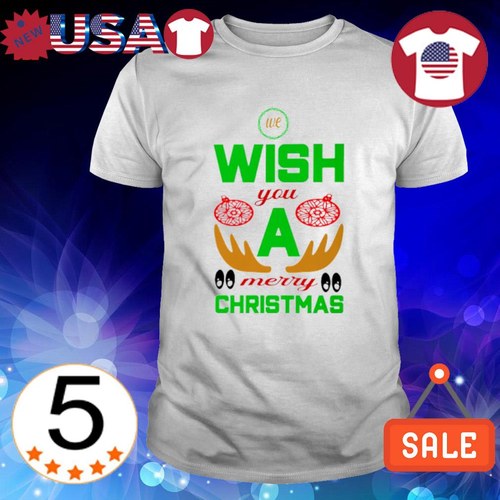 We wish you a merry Christmas shirt