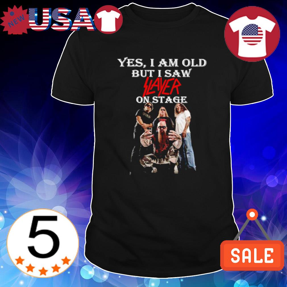 Yes I am old but I saw Slayer on stage shirt
