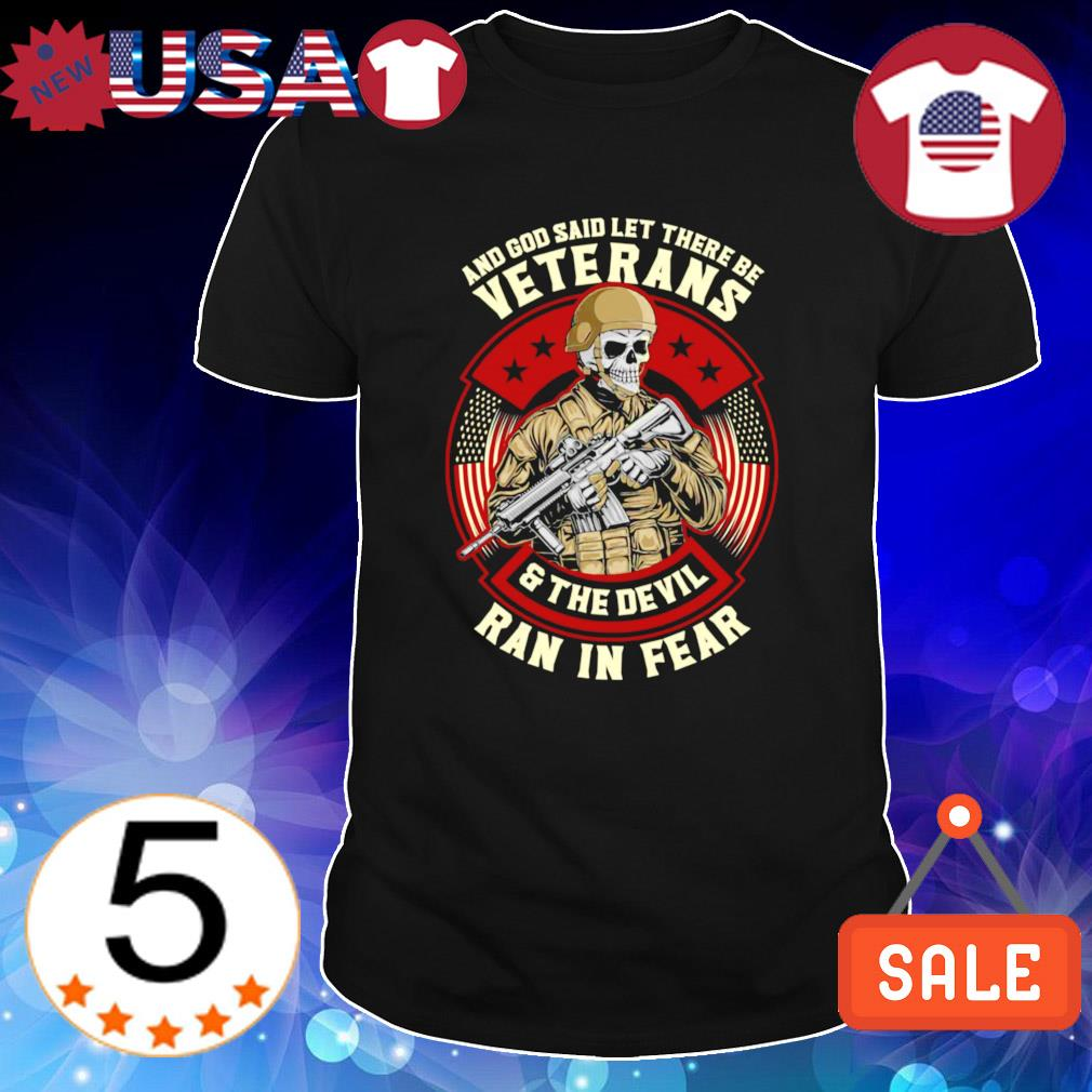 And God said let there be Veterans and the Devil ran in fear shirt