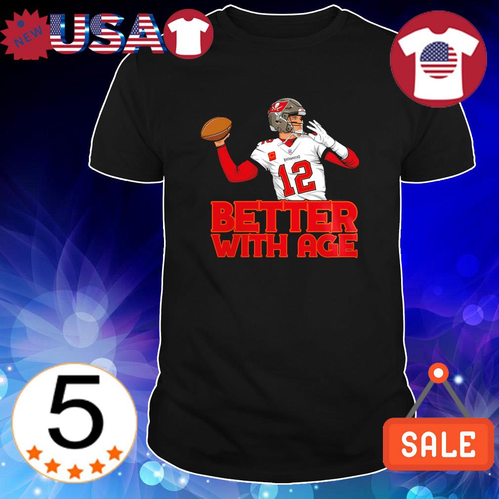 Better with age Buccaneers Tom Brady shirt