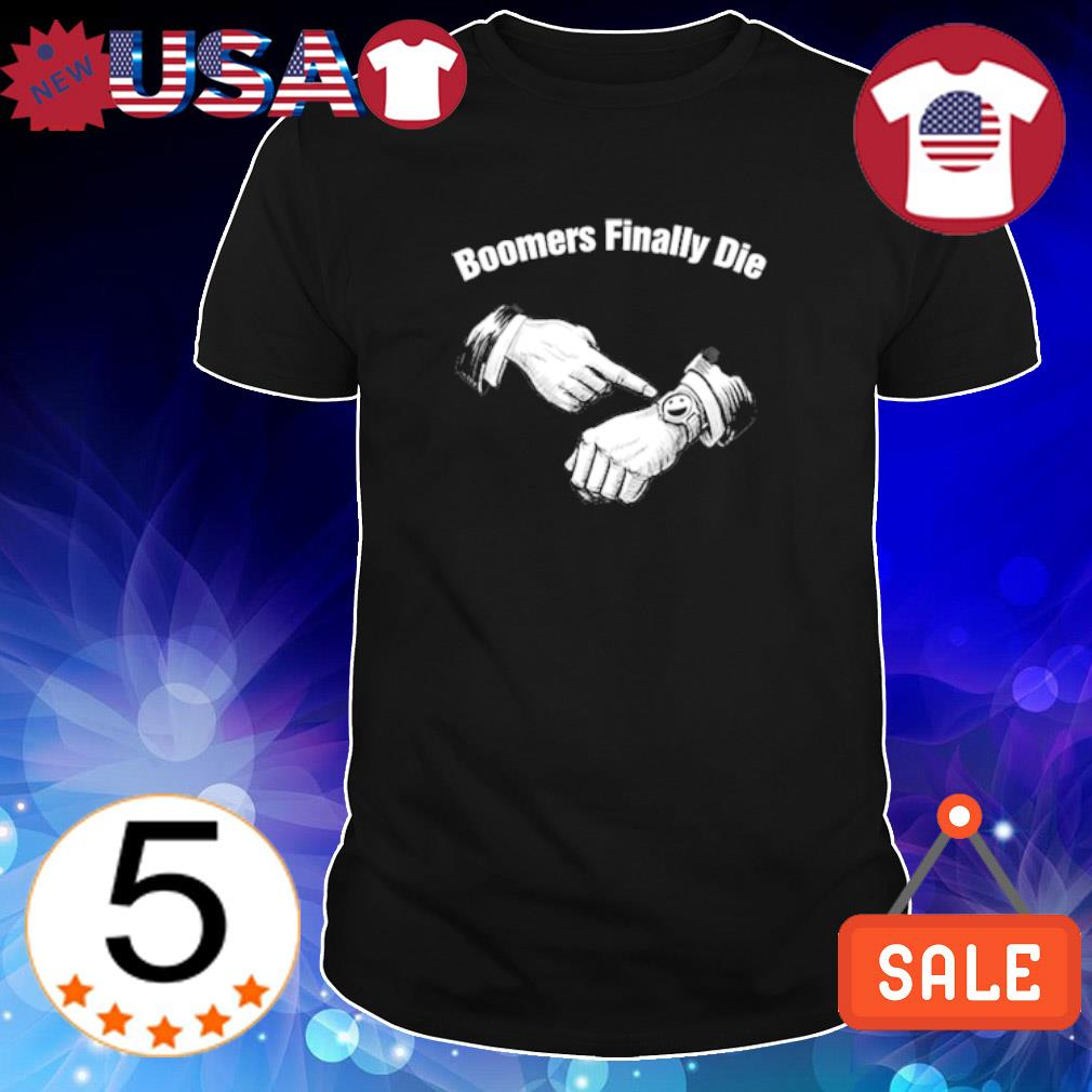 Boomers finally die shirt